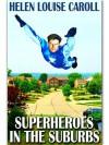 Superheroes in the Suburbs - Helen Louise Caroll