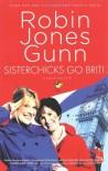 Sisterchicks Go Brit! - Robin Jones Gunn