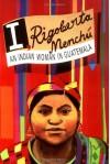 I, Rigoberta Menchu: An Indian Woman in Guatemala - Rigoberta Menchú, Elisabeth Burgos-Debray, Ann Wright
