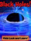 Black Holes! Learn About Black Holes and Enjoy Colorful Pictures - Look and Learn! (50+ Photos of Black Holes) - Becky Wolff