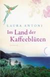 Im Land der Kaffeeblüten - Laura Antoni