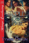 Triple Dog Dare [Triple Trouble 4] (Siren Publishing Menage Everlasting) - Tymber Dalton