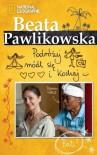 Podróżuj, módl się i kochaj - Beata Pawlikowska
