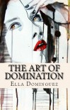 The Art of Domination (The Art of D/s, #2) - Ella Dominguez
