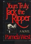 Yours Truly, Jack the Ripper - Pamela Elizabeth West