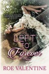 Left to Forever - Roe Valentine