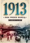 1913. Rok przed burzą - Florian Illies