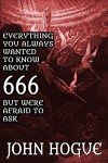 Everything You Always Wanted to Know About 666, but Were Afraid to Ask - John Hogue