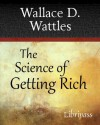The Science of Getting Rich - Wallace D. Wattles