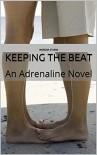 Keeping the Beat: An Adrenaline Novel - Morgan O'Hara