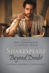 Shakespeare beyond Doubt: Evidence, Argument, Controversy - Stanley Wells, Paul Edmondson