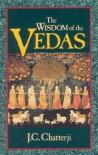 The Wisdom of the Vedas - J.C. Chatterji, Jagadish Chandra Chatterji