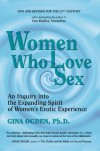 Women Who Love Sex: An Inquiry into the Expanding Spirit of Women's Erotic Experience - Gina Ogden