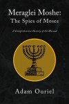 Meraglei Moshe: The Spies of Moses: A Comprehensive History of the Mossad - Adam Ouriel