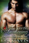 Divine Awakening (The Divinities) (Volume 4) - Lia Davis