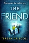 The Friend: An emotional psychological thriller with a twist - Teresa O'Driscoll