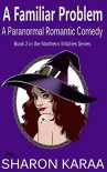 A Familiar Problem: A Paranormal Romantic Comedy (Northern Witches Series Book 2) - Sharon Karaa