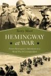 Hemingway at War: Ernest Hemingway's Adventures as a World War II Correspondent - Terry Mort