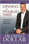 Winning Over Addictive Behaviors: Section Four from Winning In Troubled Times - Creflo A. Dollar, Creflo A. Dollar