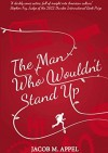 The Man Who Wouldn't Stand Up by Jacob M. Appel (2012) Paperback - Jacob M. Appel