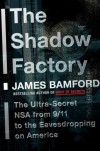The Shadow Factory: The Ultra-Secret NSA from 9/11 to the Eavesdropping on America - James Bamford