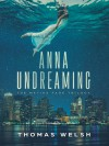 Anna Undreaming - Thomas Welsh