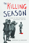The Killing Season: A History of the Indonesian Massacres, 1965-66 (Human Rights and Crimes against Humanity) - Geoffrey B. Robinson