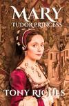 Mary - Tudor Princess - Tony Riches