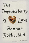 The Improbability of Love: A novel - Hannah Rothschild