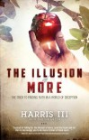 The Illusion of More: The Trick to Finding Faith in a World of Deception - Harris III