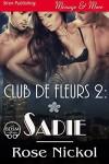 Club de Fleurs 2: Sadie [Club de Fleurs 2] (Siren Publishing Menage and More) - Rose Nickol