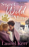Sweet Wild of Mine (Where the Wild Hearts Are #2) - Laurel Kerr