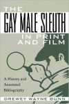 The Gay Male Sleuth in Print and Film: A History and Annotated Bibliography - Drewey Wayne Gunn