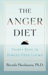 The Anger Diet: Thirty Days to Stress-Free Living - Brenda Shoshanna