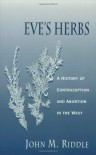 Eve's Herbs: A History of Contraception and Abortion in the West - John M. Riddle