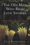 The Old Man Who Read Love Stories - Luis Sepúlveda