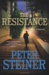 The Resistance: A Thriller - Peter Steiner