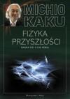 Fizyka Przyszłości. Nauka do 2100 roku - Michio Kaku