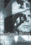 Anthony Blunt: His Lives - Miranda Carter