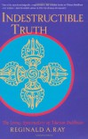 Indestructible Truth: The Living Spirituality of Tibetan Buddhism (World of Tibetan Buddhism, Vol. 1) - Reginald A. Ray