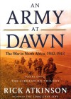 An Army at Dawn: The War in North Africa, 1942-1943 - Rick Atkinson