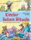 Kinder lieben Rituale: Kinder im Alltag mit Ritualen unterstützen und begleiten - Christel Langlotz;Bela Bingel