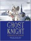 Ghost Knight (Audio) - Cornelia Funke, Elliot Hill