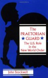 The Praetorian Guard: The US Role in the New World Order - John R. Stockwell