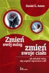 Zmień swój mózg, zmień swoje ciało - Daniel G. Amen