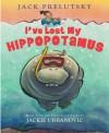 I've Lost My Hippopotamus - Jack Prelutsky, Jackie Urbanovic