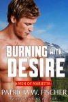 Burning with Desire (Men of Marietta Book 5) - Patricia W. Fischer