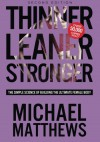 Thinner Leaner Stronger: The Simple Science of Building the Ultimate Female Body - Michael Matthews