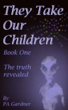They Take Our Children - Pearl A. Gardner