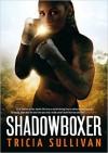 Shadowboxer - Tricia Sullivan